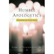 Humble Apologetics by Jr. John G. Stackhouse