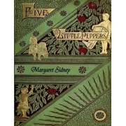 The Five Little Peppers Omnibus (Including Five Little Peppers and How They Grew, Five Little Peppers Midway, Five Little Peppers Abroad, Five Little Peppers and Their Friends, and Five Little Peppers Grown Up) by Margaret Sidney