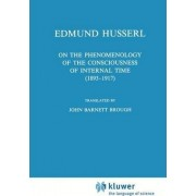 On the Phenomenology of the Consciousness of Internal Time, 1893 -1917 by Edmund Husserl