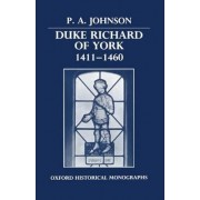 Duke Richard of York 1411-1460 by Deputy Headmaster P A Johnson