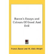 Bacon's Essays and Colours of Good and Evil by Francis Bacon
