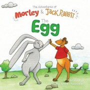 Adventures of Morley and Jack Rabbit: The Egg
