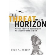 The Threat on the Horizon by Loch K. Johnson