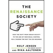 The Renaissance Society: How the Shift from Dream Society to the Age of Individual Control Will Change the Way You Do Business by Rolf Jensen