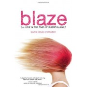 Blaze (or Love in the Time of Supervillains) by Laura Boyle Crompton