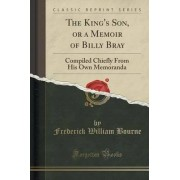 The King's Son, or a Memoir of Billy Bray by Frederick William Bourne