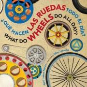 What Do Wheels Do All Day?/Que hacen las ruedas todo el dia? bilingual board Book: Spanish/English by Giles Laroche