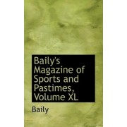 Baily's Magazine of Sports and Pastimes, Volume XL by Baily