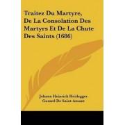 Traitez Du Martyre, de La Consolation Des Martyrs Et de La Chute Des Saints (1686) by Johann Heinrich Heidegger