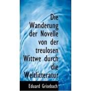 Die Wanderung Der Novelle Von Der Treulosen Wittwe Durch Die Weltlitteratur by Eduard Grisebach