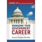 Managing Your Government Career: Success Strategies That Work by Stewart Liff