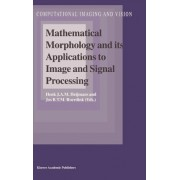 Mathematical Morphology and its Applications to Image and Signal Processing by Henk J. A. M. Heijmans
