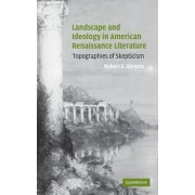 Landscape and Ideology in American Renaissance Literature by Robert E. Abrams