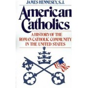 American Catholics by James Hennesey