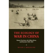 The Ecology of War in China: Henan Province, the Yellow River, and Beyond, 1938 1950