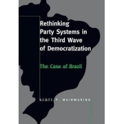 Rethinking Party Systems in the Third Wave of Democratization by Scott P. Mainwaring
