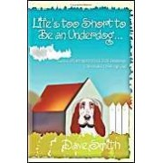 Life's Too Short To Be An Underdog...: ..And Other Spiritual Life Lessons I Learned From My Dog