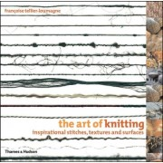 The Art of Knitting: Inspirational Stitches, Textures and Surfaces