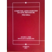 Park and McFarland's Computer-Aided Exercises on Civil Procedure, 5th by Roger Park