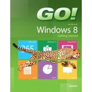 Go! with Windows 8 Getting Started by Shelley Gaskin