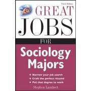 Great Jobs for Sociology Majors by Stephen E. Lambert