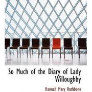 So Much of the Diary of Lady Willoughby by Hannah Mary Rathbone