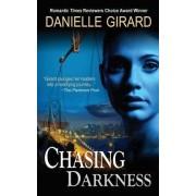 Chasing Darkness by Danielle Girard