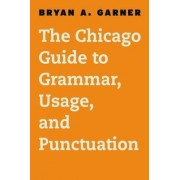 The Chicago Guide to English Grammar, Usage, and Punctuation by Bryan A. Garner