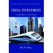 China Investment Environment & Strategies by Joe Y Eng