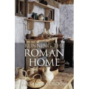 Running The Roman Home by Alexandra Croom