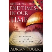 Unveiling the End Times in Our Time by Adrian Rogers