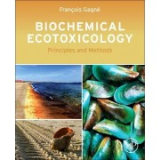 Biochemical Ecotoxicology by Francois Gagne