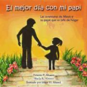 El Mejor Dia Con Mi Papi: Las Aventuras de Maya y Su Papa Que Es Jefe de Hogar