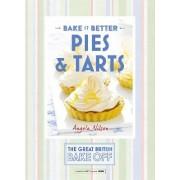 Great British Bake off - Bake it Better: Pies & Tarts No. 3 by Angela Nilsen