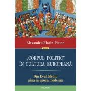 """""""Corpul politic"""" in cultura europeana. Din Evul Mediu pina in epoca moderna (eBook)"""