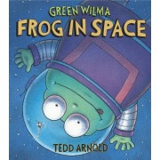 Green Wilma, Frog in Space by Tedd Arnold