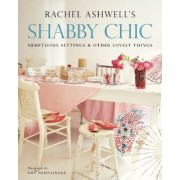 Shabby Chic: Sumptuous Settings and Other Lovely Things by Rachel Ashwell