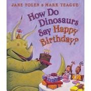 How Do Dinosaurs Say Happy Birthday? by Jane Yolen