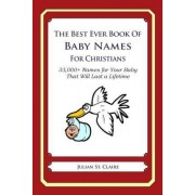 The Best Ever Book of Baby Names for Christians by Julian St Claire