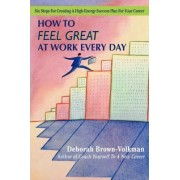 How to Feel Great at Work Every Day by Deborah Brown-Volkman