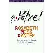 Evolve! by Rosabeth Moss Kanter