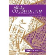 Shaky Colonialism by Charles F. Walker