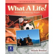 What a Life! Stories of Amazing People: Intermediate Book 3 by Milada Broukal