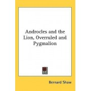 Androcles and the Lion, Overruled and Pygmalion by Bernard Shaw