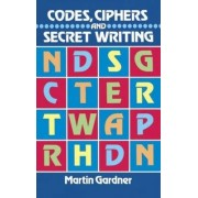 Codes, Ciphers and Secret Writing by Martin Gardner