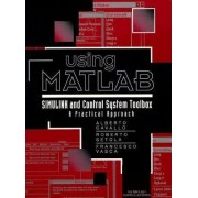 Practical Guide to MATLAB, Simulink and Control Toolbox by Alberto Cavallo
