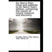 Ser Marco Polo; Notes and Addenda to Sir Henry Yule's Edition, Containing the Results of Recent Rese by Cordier Henri