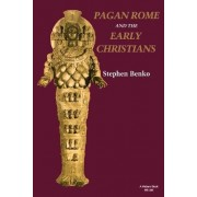 Pagan Rome and the Early Christians by Stephen Benko