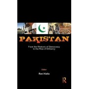 Pakistan: From the Rhetoric of Democracy to the Rise of Militancy by Ravi Kalia