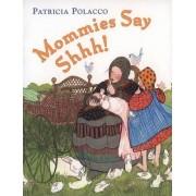 Mommies Say Shh! by Patricia Polacco